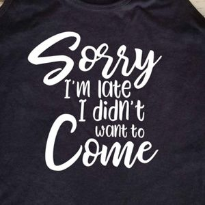 Sorry I'm late I didn't want to come - tank top